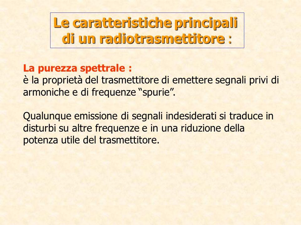 La purezza spettrale : è la proprietà del trasmettitore di emettere segnali privi di armoniche e di frequenze spurie. Qualunque emissione di segnali i