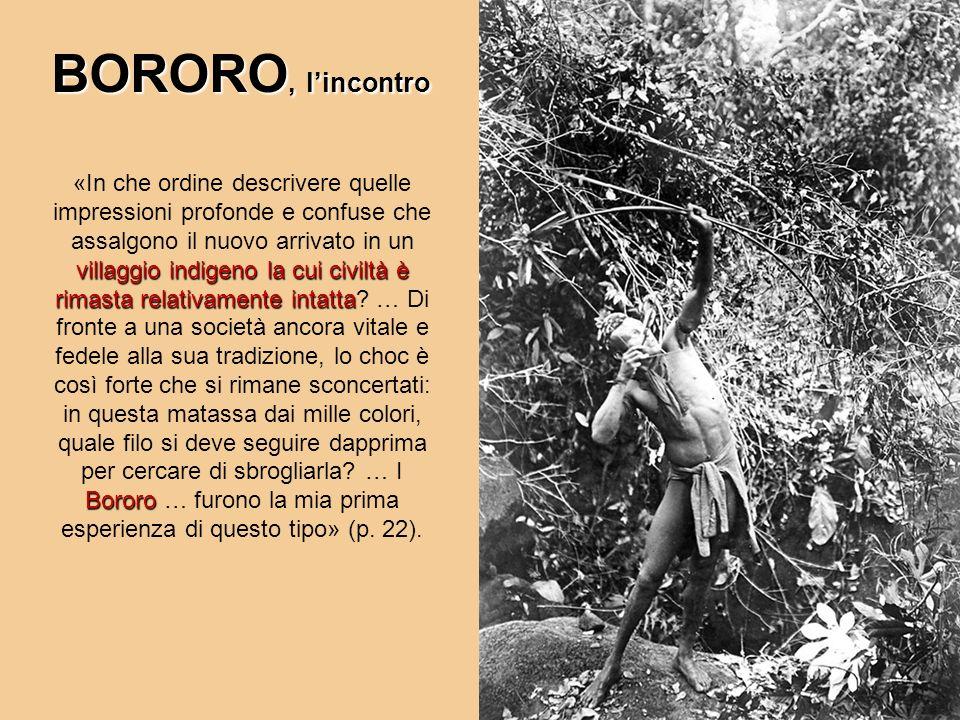 villaggio indigeno la cui civiltà è rimasta relativamente intatta Bororo «In che ordine descrivere quelle impressioni profonde e confuse che assalgono