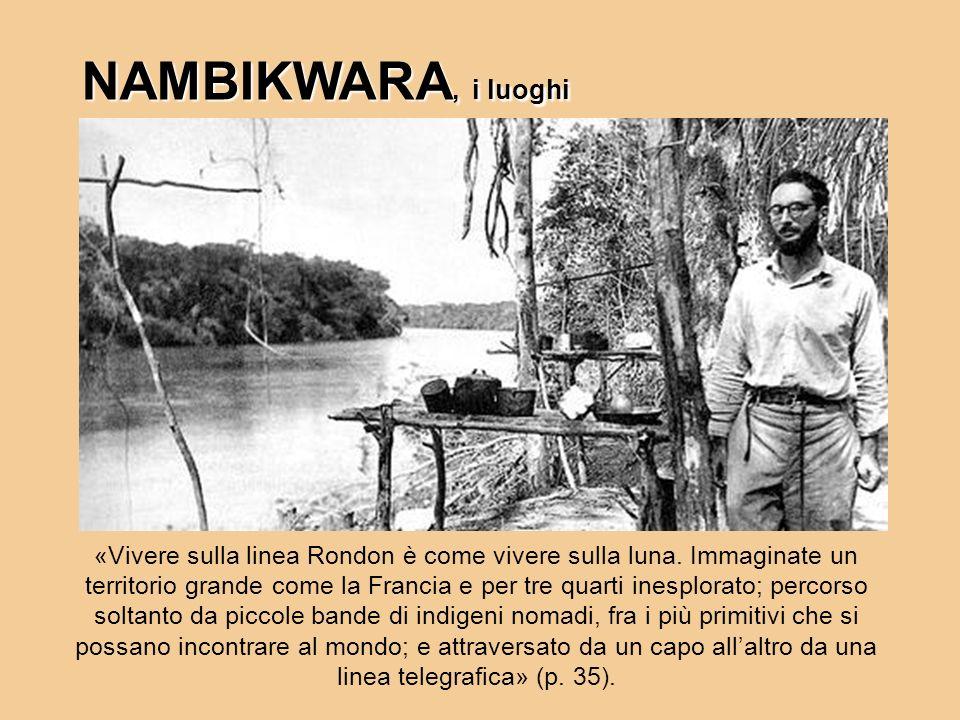NAMBIKWARA, i luoghi «Vivere sulla linea Rondon è come vivere sulla luna. Immaginate un territorio grande come la Francia e per tre quarti inesplorato
