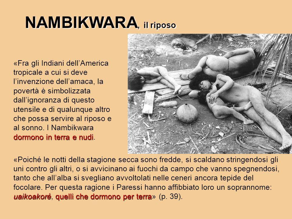NAMBIKWARA, il riposo dormono in terra e nudi «Fra gli Indiani dellAmerica tropicale a cui si deve linvenzione dellamaca, la povertà è simbolizzata da
