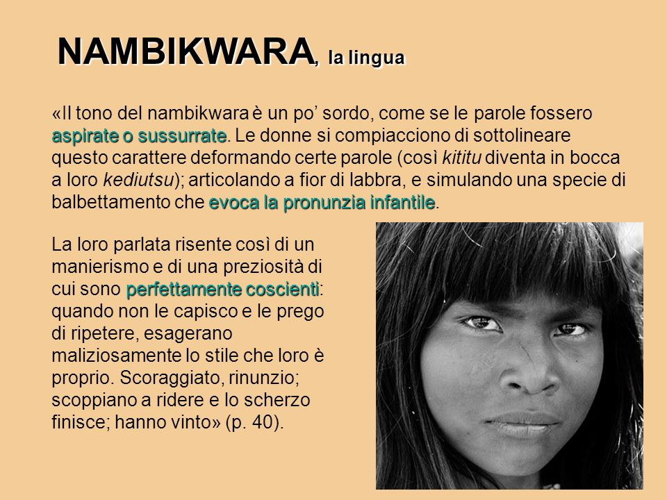 NAMBIKWARA, la lingua aspirate o sussurrate evoca la pronunzia infantile «Il tono del nambikwara è un po sordo, come se le parole fossero aspirate o s