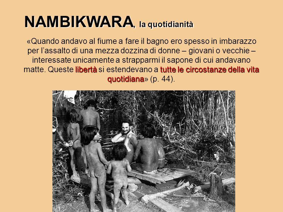 NAMBIKWARA, la quotidianità libertàtutte le circostanze della vita quotidiana «Quando andavo al fiume a fare il bagno ero spesso in imbarazzo per lass