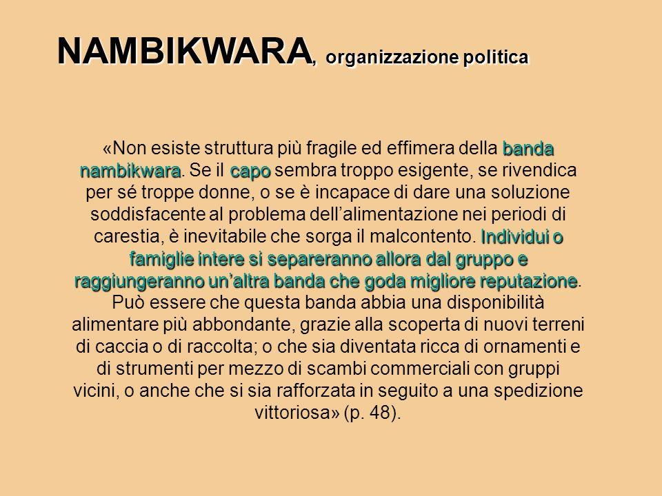 NAMBIKWARA, organizzazione politica banda nambikwaracapo Individui o famiglie intere si separeranno allora dal gruppo e raggiungeranno unaltra banda c