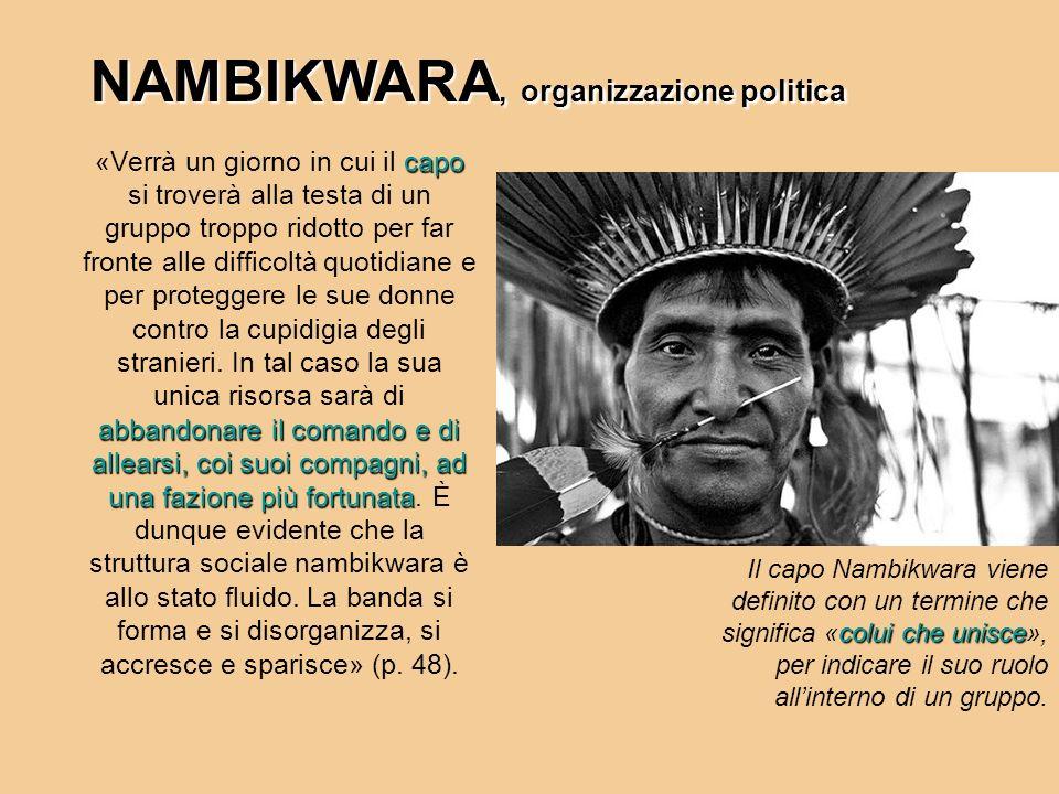 NAMBIKWARA, organizzazione politica capo abbandonare il comando e di allearsi, coi suoi compagni, ad una fazione più fortunata «Verrà un giorno in cui