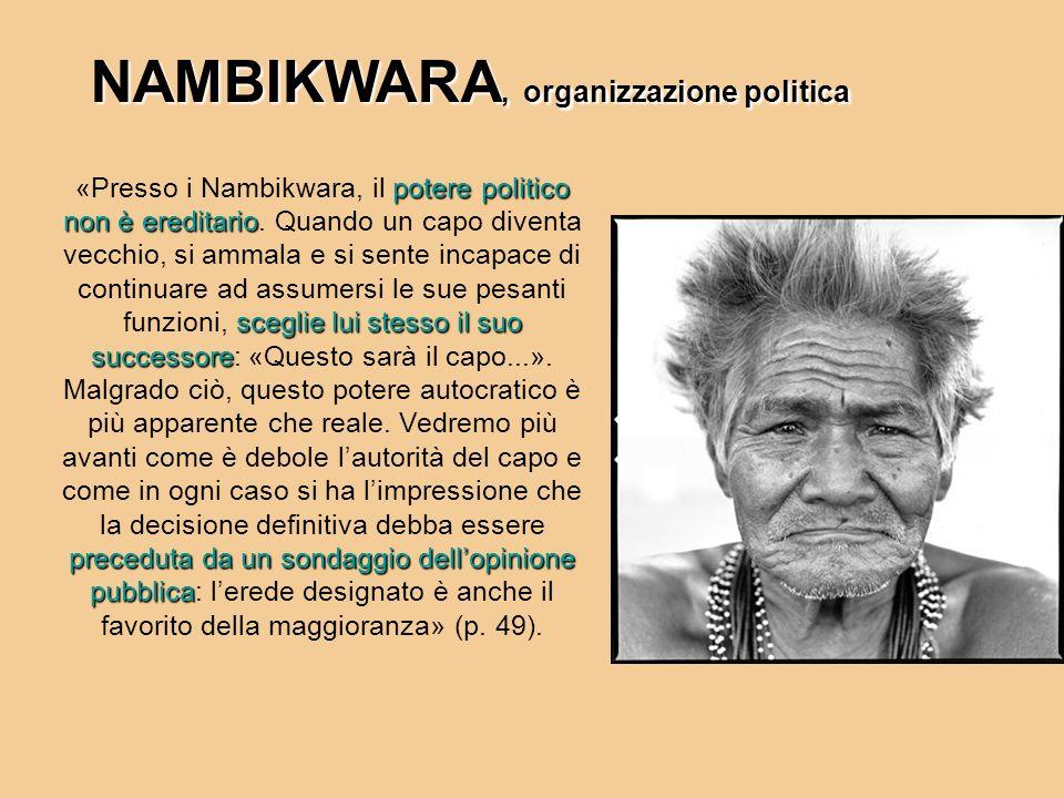 NAMBIKWARA, organizzazione politica potere politico non è ereditario sceglie lui stesso il suo successore preceduta da un sondaggio dellopinione pubbl