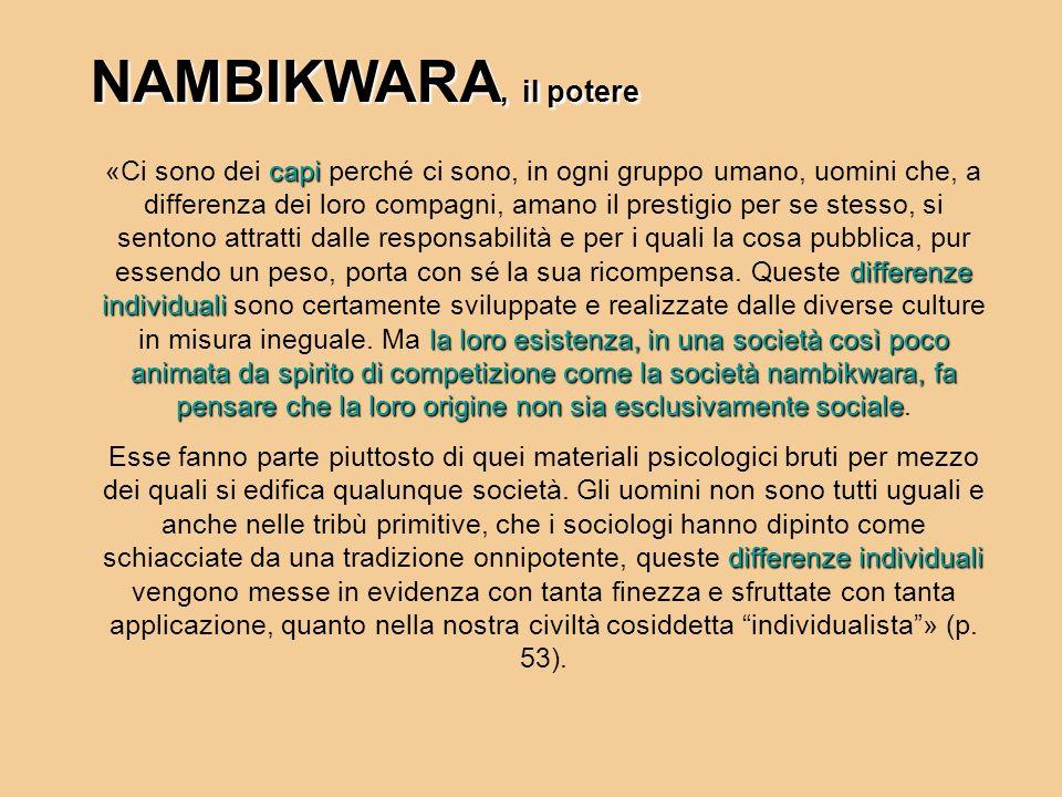 NAMBIKWARA, il potere capi differenze individuali la loro esistenza, in una società così poco animata da spirito di competizione come la società nambi