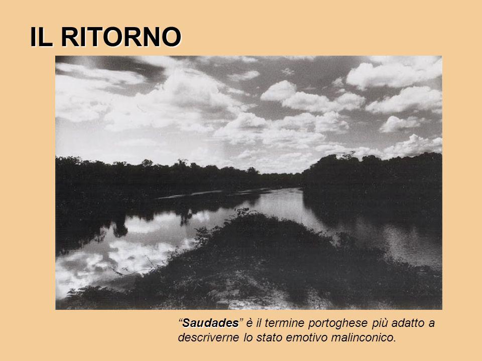 IL RITORNO SaudadesSaudades è il termine portoghese più adatto a descriverne lo stato emotivo malinconico.
