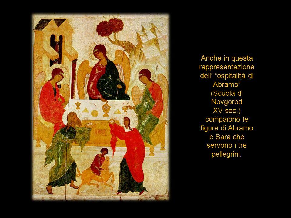 Anche in questa rappresentazione dell ospitalità di Abramo (Scuola di Novgorod XV sec.) compaiono le figure di Abramo e Sara che servono i tre pellegr