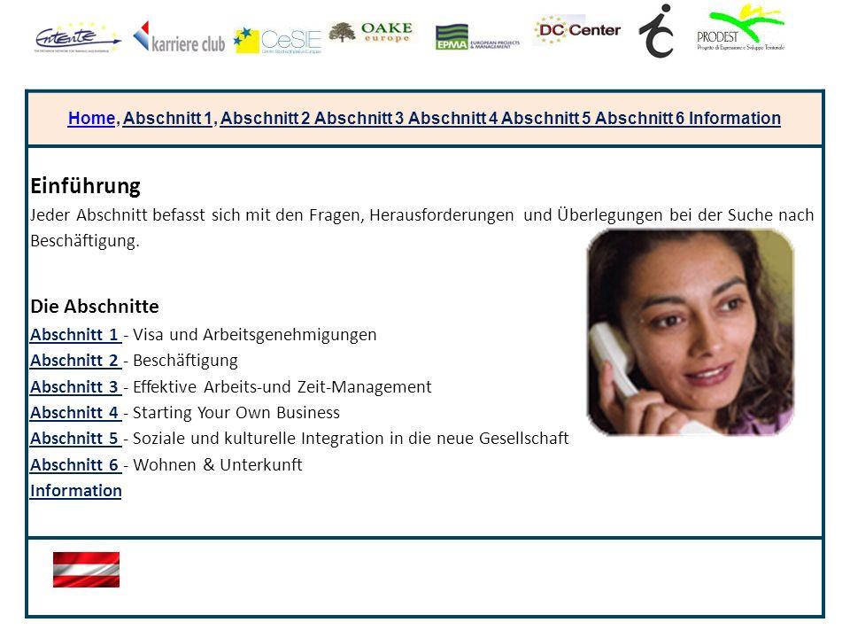 HomeHome, Abschnitt 1, Abschnitt 2 Abschnitt 3 Abschnitt 4 Abschnitt 5 Abschnitt 6 Information Einführung Jeder Abschnitt befasst sich mit den Fragen, Herausforderungen und Überlegungen bei der Suche nach Beschäftigung.