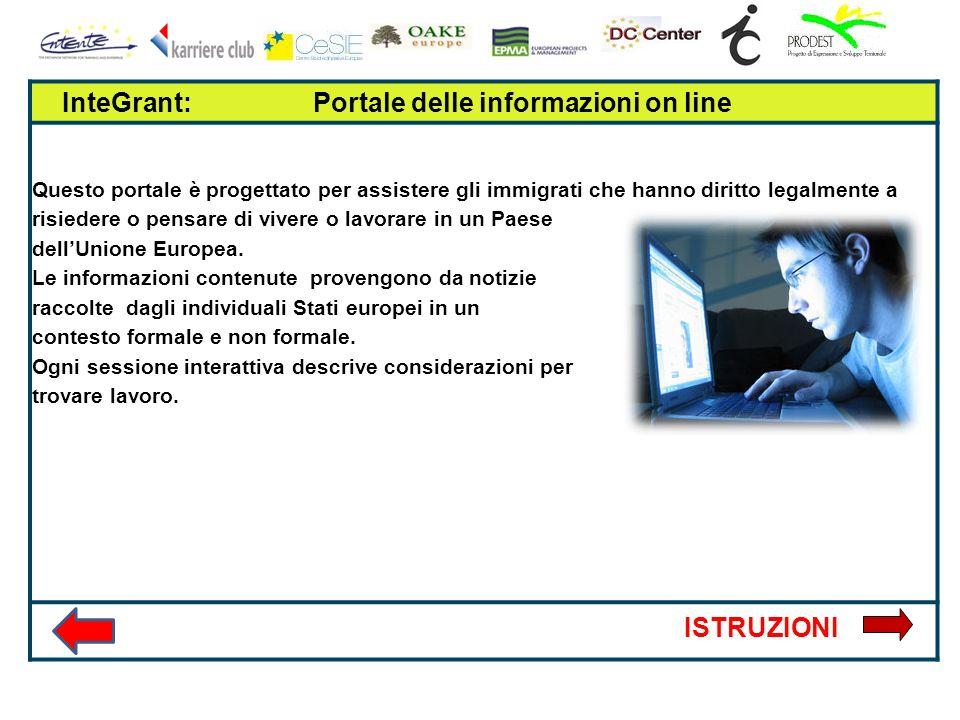 InteGrant: Portale delle informazioni on line Questo portale è progettato per assistere gli immigrati che hanno diritto legalmente a risiedere o pensare di vivere o lavorare in un Paese dellUnione Europea.