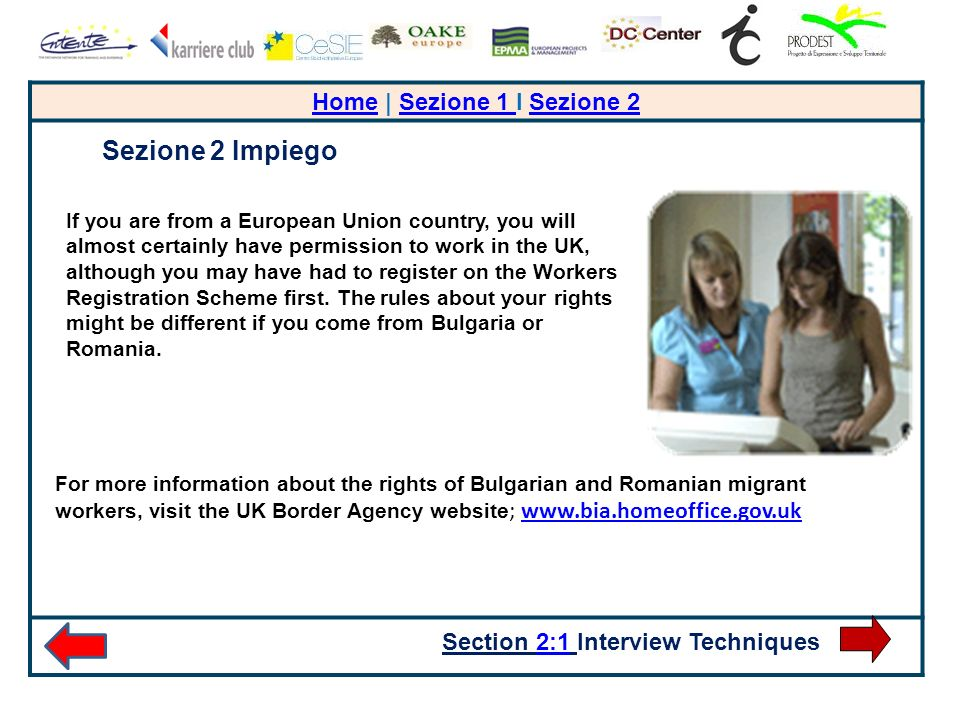HomeHome | Sezione 1 I Sezione 2Sezione 1 Sezione 2 Section 2:1 Interview Techniques2:1 If you are from a European Union country, you will almost certainly have permission to work in the UK, although you may have had to register on the Workers Registration Scheme first.