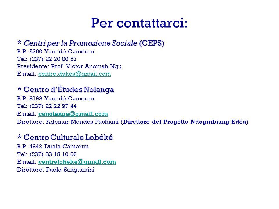 Per contattarci: Centri per la Promozione Sociale (CEPS) * Centri per la Promozione Sociale (CEPS) B.P.