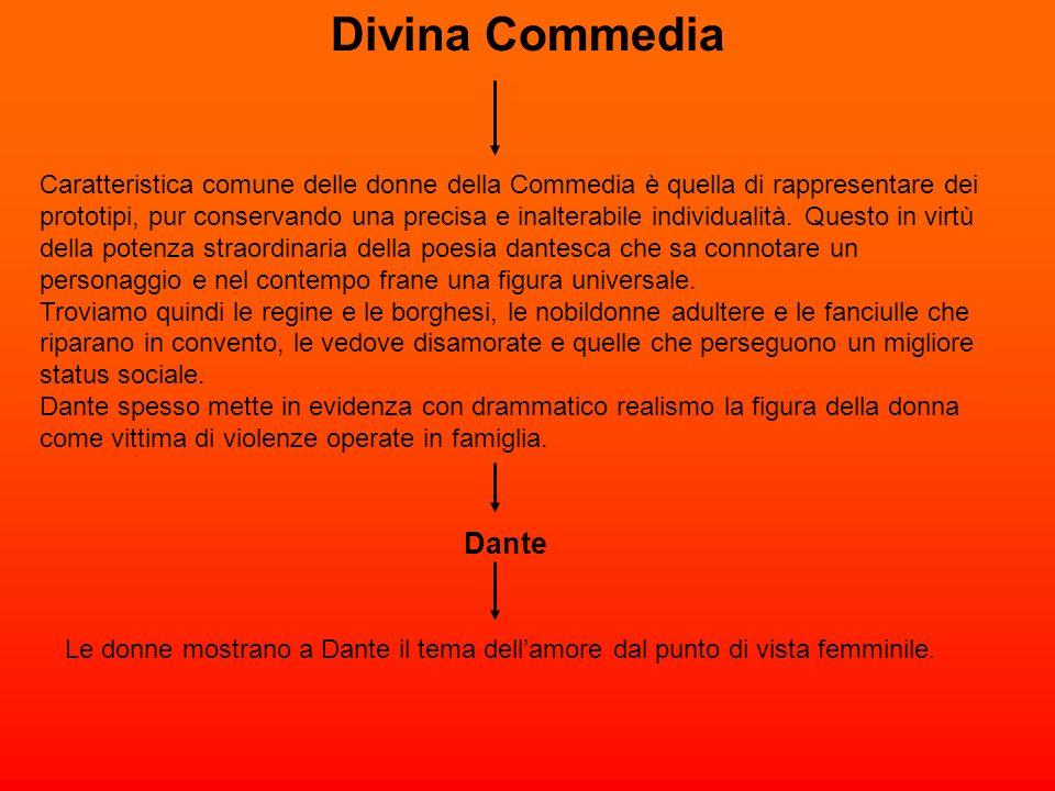 Divina Commedia Caratteristica comune delle donne della Commedia è quella di rappresentare dei prototipi, pur conservando una precisa e inalterabile i