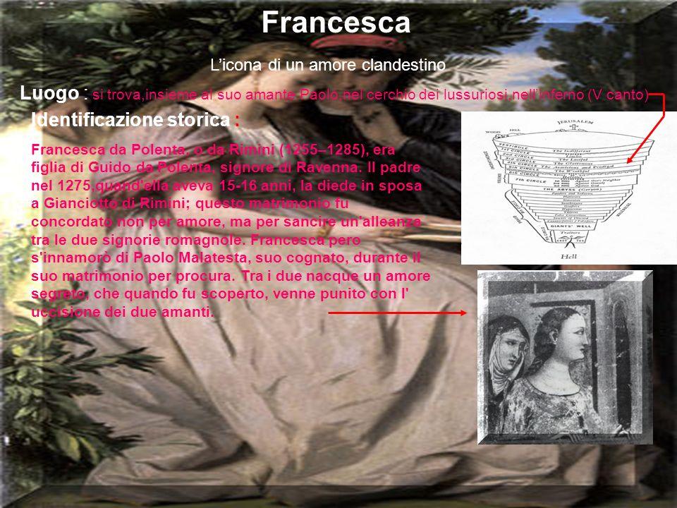 Francesca Licona di un amore clandestino Luogo : si trova,insieme al suo amante Paolo,nel cerchio dei lussuriosi,nellinferno (V canto) Identificazione