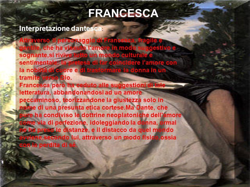 Interpretazione dantesca : Attraverso il personaggio di Francesca, fragile e gentile, che ha vissuto l'amore in modo suggestivo e sognante,si rivive t