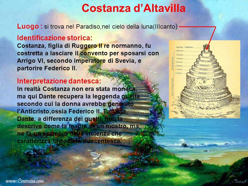 Costanza dAltavilla Luogo : si trova nel Paradiso,nel cielo della luna(IIIcanto ) Identificazione storica: Costanza, figlia di Ruggero II re normanno,