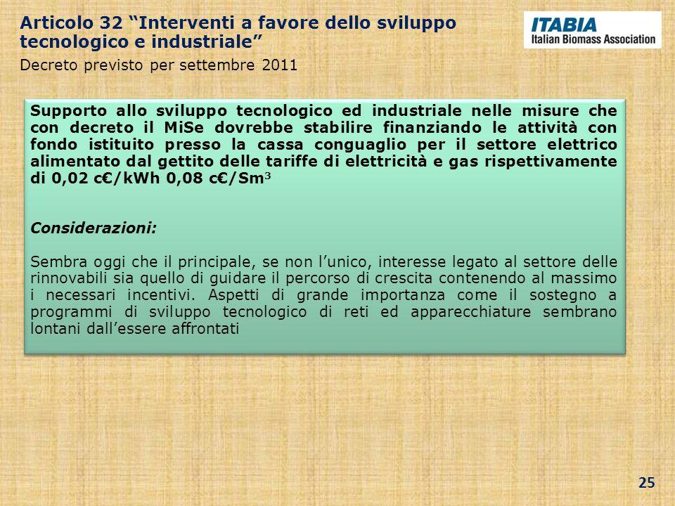Articolo 32 Interventi a favore dello sviluppo tecnologico e industriale Decreto previsto per settembre 2011 Supporto allo sviluppo tecnologico ed ind