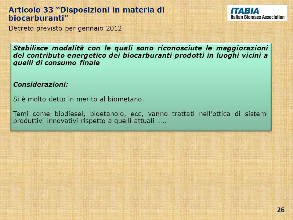 Articolo 33 Disposizioni in materia di biocarburanti Decreto previsto per gennaio 2012 Stabilisce modalità con le quali sono riconosciute le maggioraz