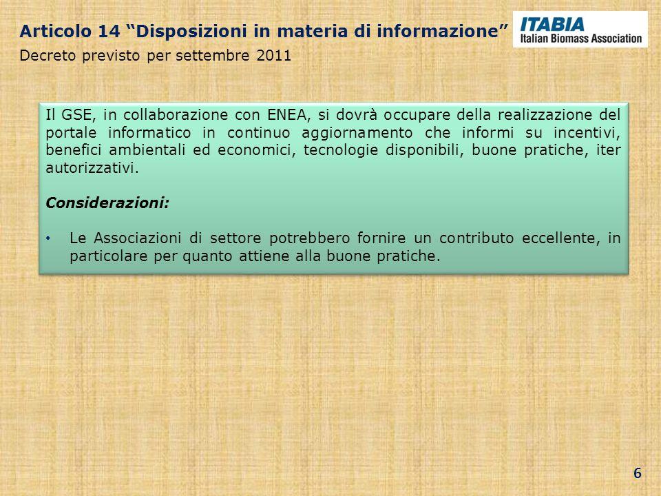Articolo 14 Disposizioni in materia di informazione Decreto previsto per settembre 2011 Il GSE, in collaborazione con ENEA, si dovrà occupare della re