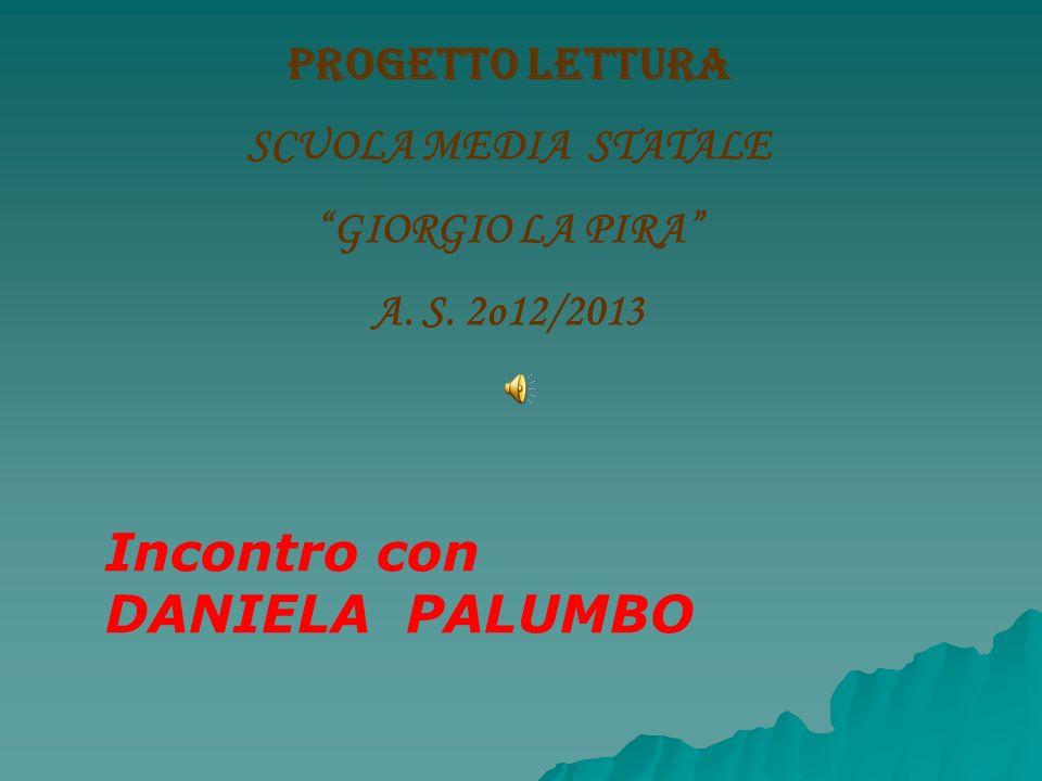 PROGETTO LETTURA SCUOLA MEDIA STATALE GIORGIO LA PIRA A. S. 2o12/2013 Incontro con DANIELA PALUMBO