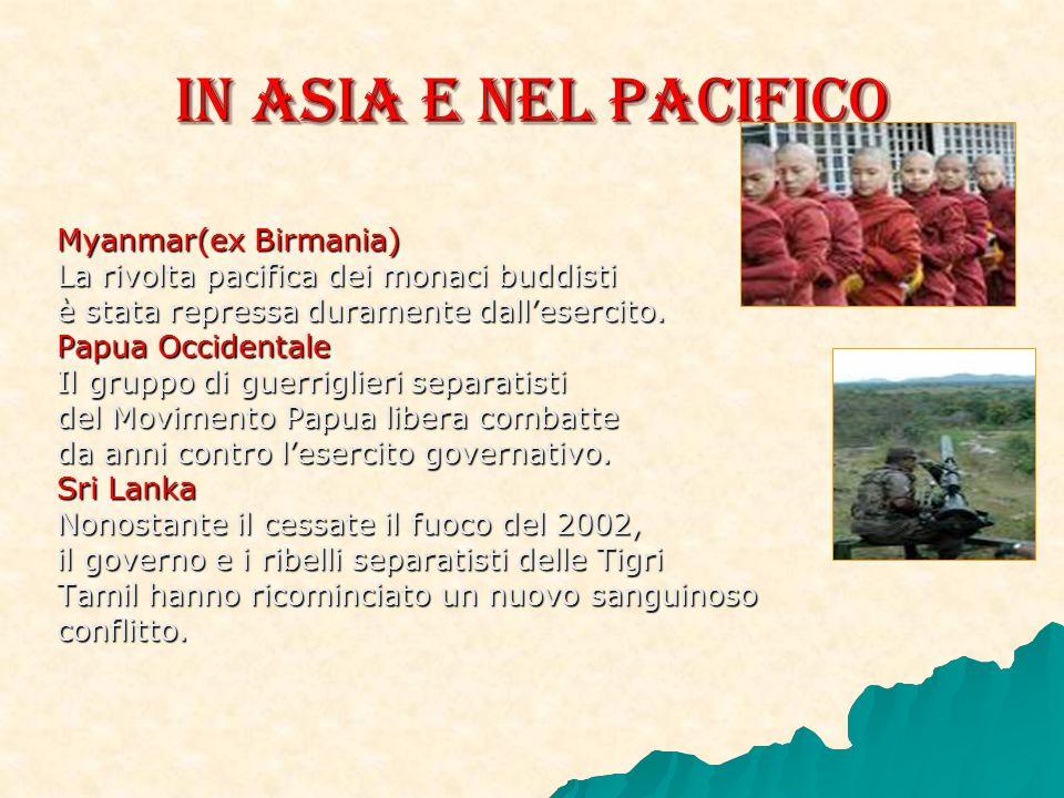 In Asia e nel Pacifico Myanmar(ex Birmania) La rivolta pacifica dei monaci buddisti è stata repressa duramente dallesercito.