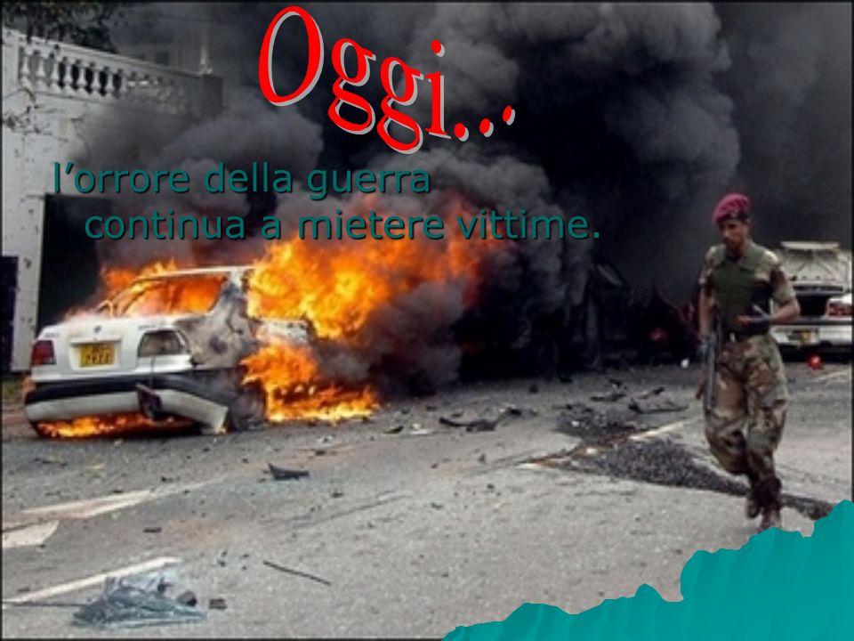 lorrore della guerra continua a mietere vittime.