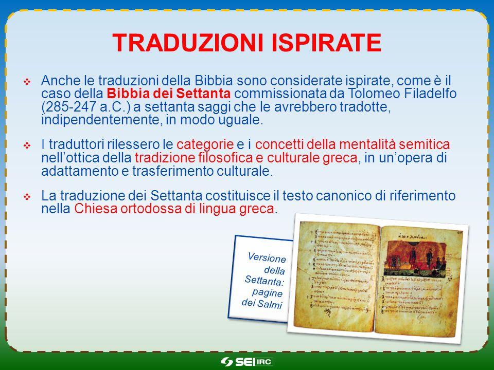 TRADUZIONI ISPIRATE Anche le traduzioni della Bibbia sono considerate ispirate, come è il caso della Bibbia dei Settanta commissionata da Tolomeo Fila