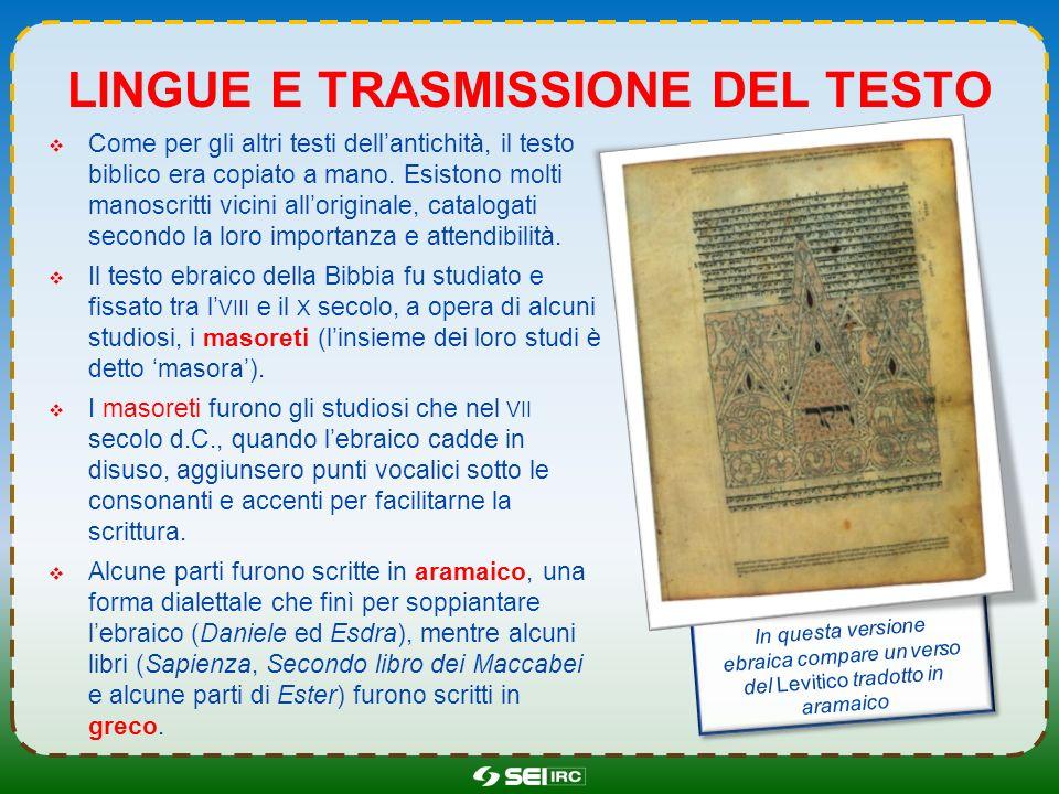 LINGUE E TRASMISSIONE DEL TESTO Come per gli altri testi dellantichità, il testo biblico era copiato a mano. Esistono molti manoscritti vicini allorig