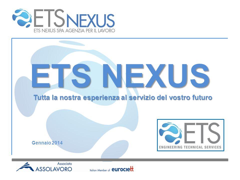 ETS NEXUS Tutta la nostra esperienza al servizio del vostro futuro Gennaio 2014
