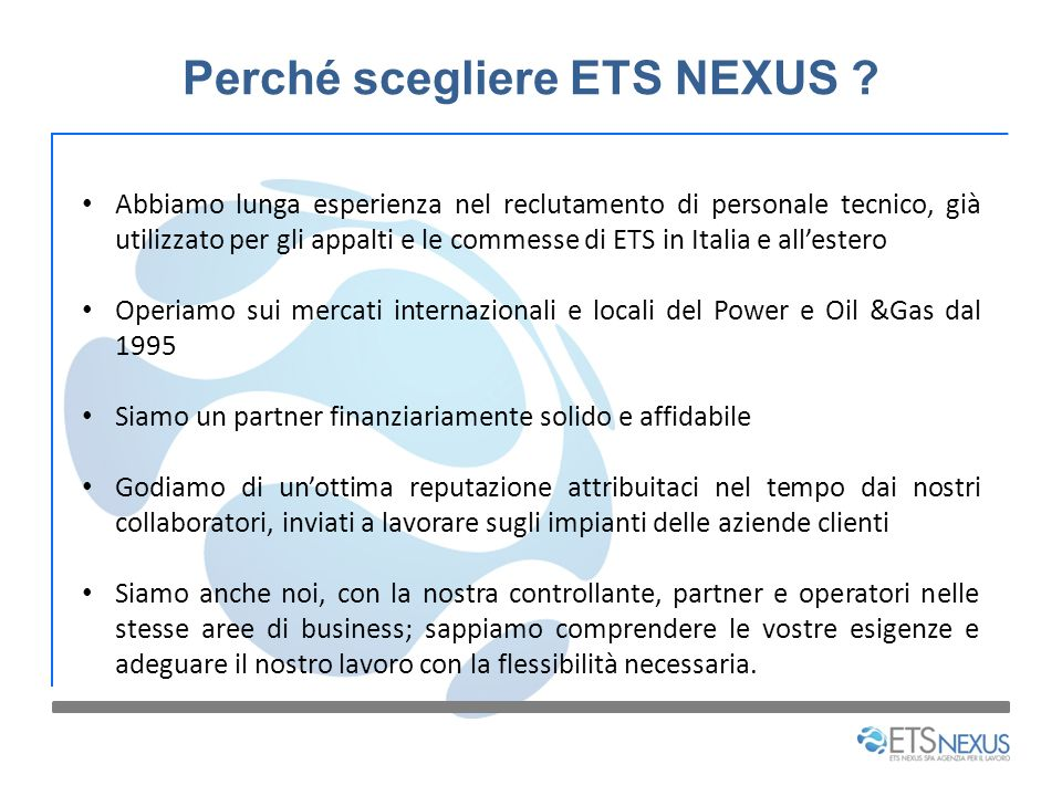 Perché scegliere ETS NEXUS ? Abbiamo lunga esperienza nel reclutamento di personale tecnico, già utilizzato per gli appalti e le commesse di ETS in It