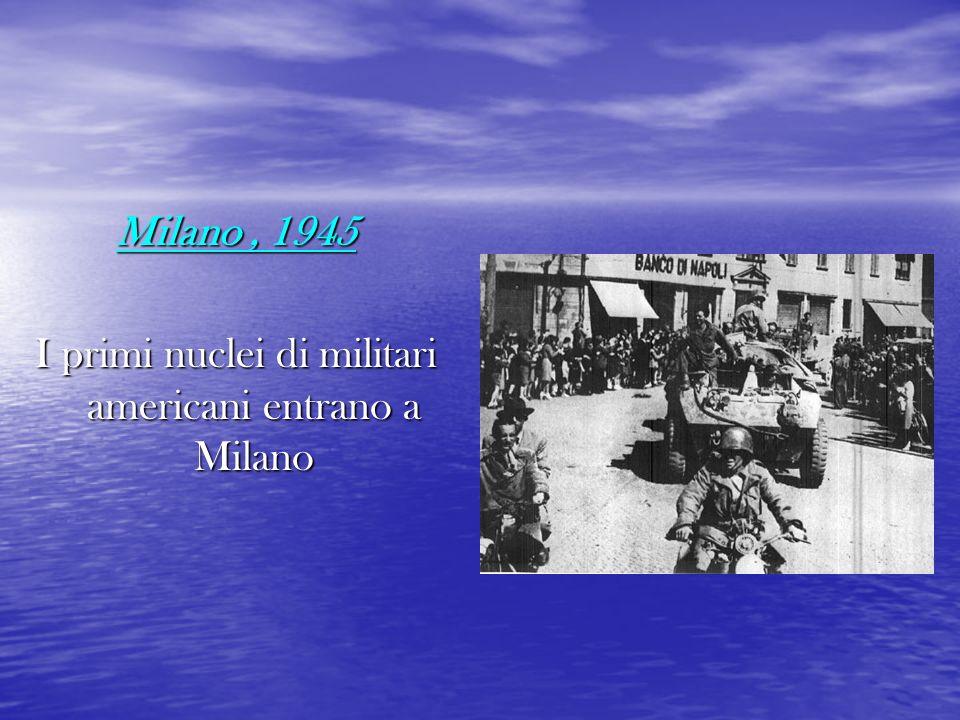 Milano, 1945 I primi nuclei di militari americani entrano a Milano