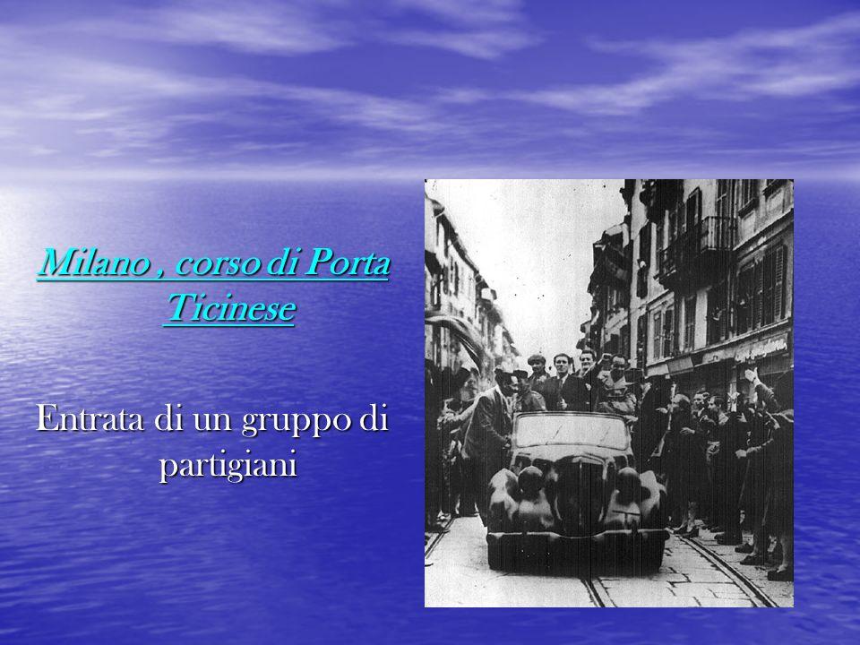 Milano, corso di Porta Ticinese Entrata di un gruppo di partigiani