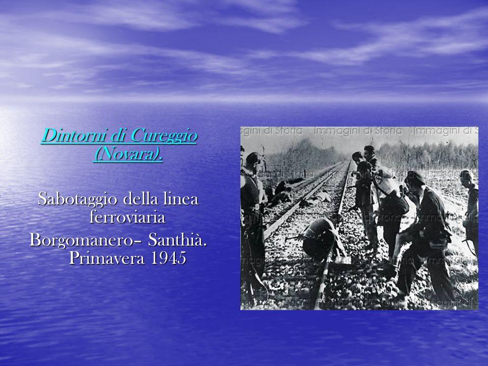 Dintorni di Cureggio (Novara). Sabotaggio della linea ferroviaria Borgomanero– Santhià. Primavera 1945