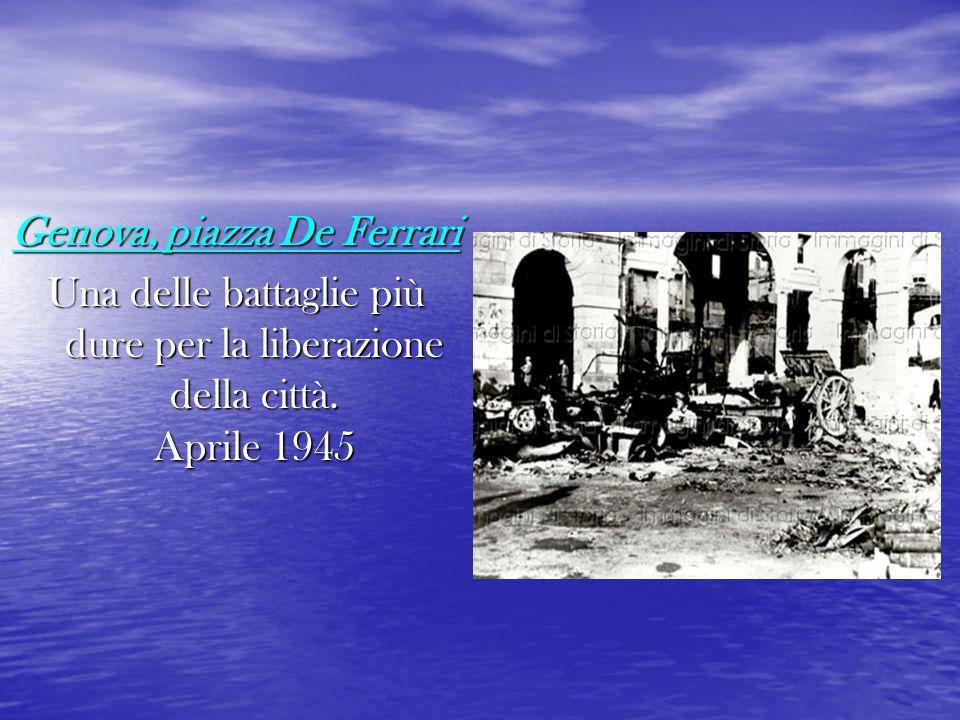 Genova, piazza De Ferrari Una delle battaglie più dure per la liberazione della città. Aprile 1945