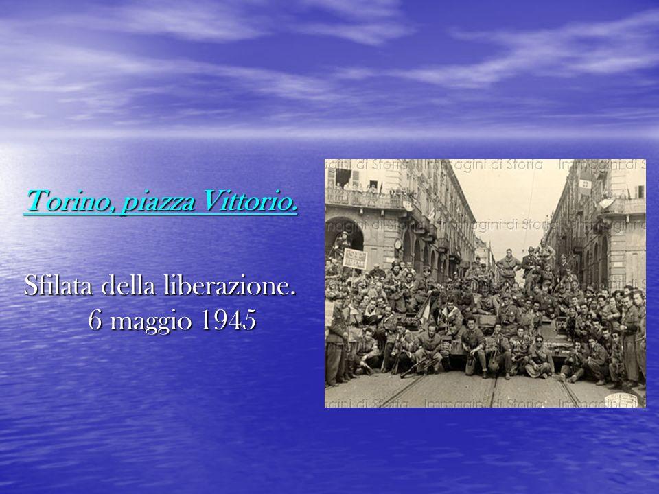 Torino, piazza Vittorio. Sfilata della liberazione. 6 maggio 1945