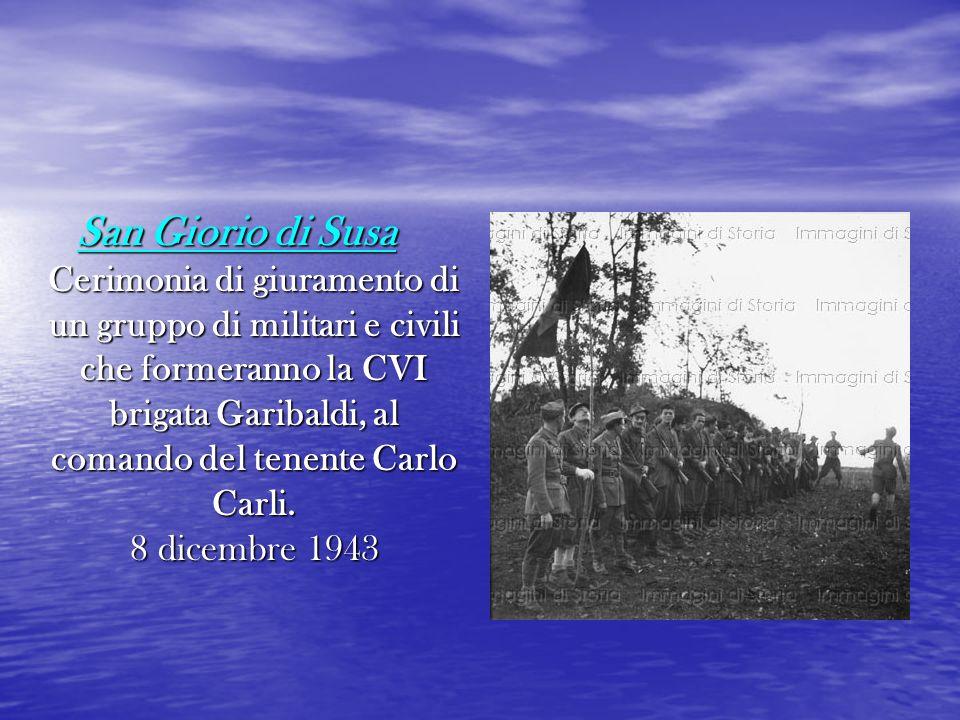 San Giorio di Susa Cerimonia di giuramento di un gruppo di militari e civili che formeranno la CVI brigata Garibaldi, al comando del tenente Carlo Car