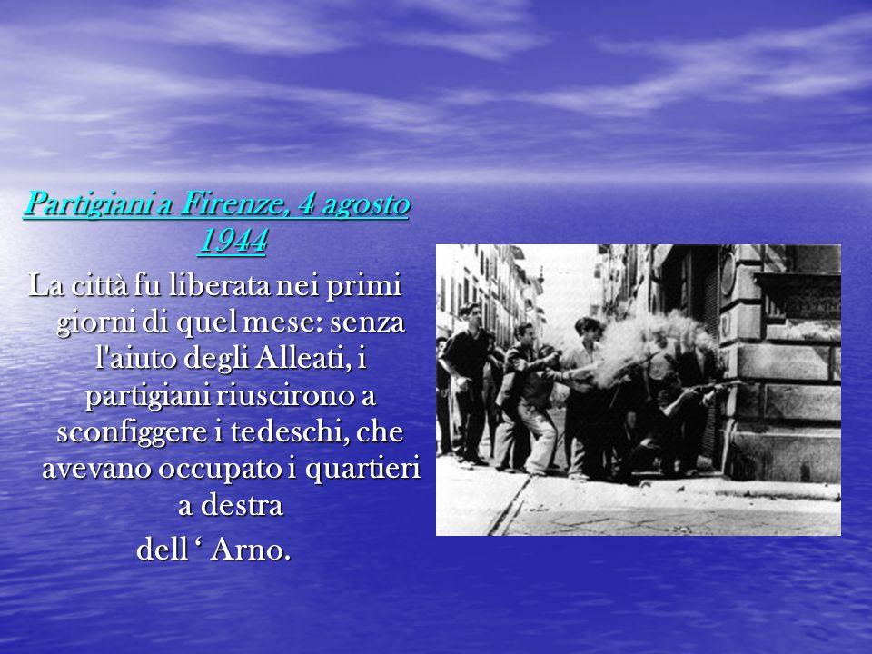 Partigiani a Firenze, 4 agosto 1944 La città fu liberata nei primi giorni di quel mese: senza l'aiuto degli Alleati, i partigiani riuscirono a sconfig
