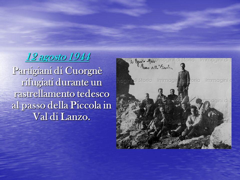 12 agosto 1944 Partigiani di Cuorgnè rifugiati durante un rastrellamento tedesco al passo della Piccola in Val di Lanzo.