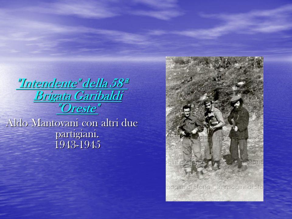 Intendente della 58ª Brigata Garibaldi Oreste Aldo Mantovani con altri due partigiani.