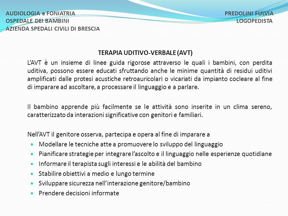 TERAPIA UDITIVO-VERBALE (AVT) LAVT è un insieme di linee guida rigorose attraverso le quali i bambini, con perdita uditiva, possono essere educati sfr