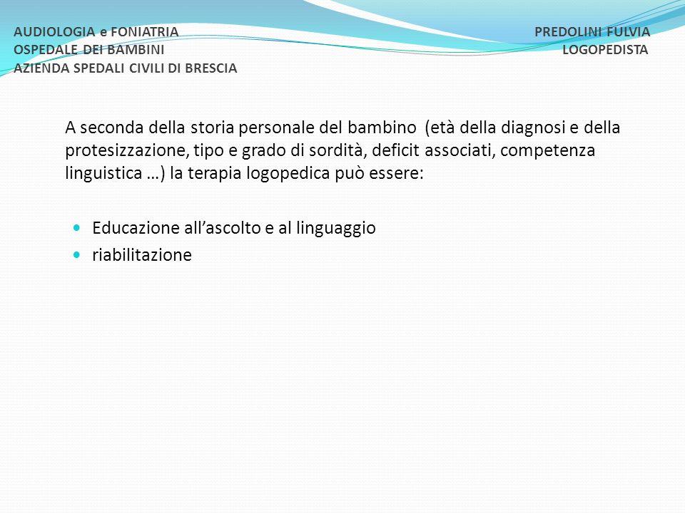 A seconda della storia personale del bambino (età della diagnosi e della protesizzazione, tipo e grado di sordità, deficit associati, competenza lingu