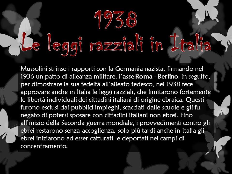 Mussolini strinse i rapporti con la Germania nazista, firmando nel 1936 un patto di alleanza militare: lasse Roma - Berlino. In seguito, per dimostrar