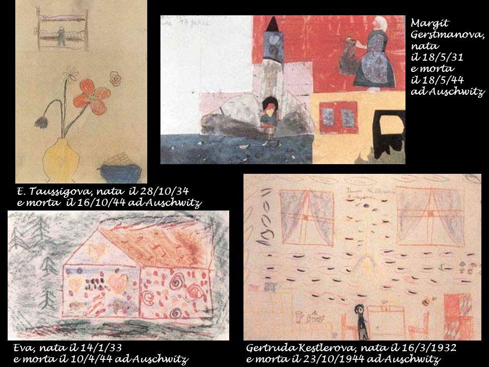Eva, nata il 14/1/33 e morta il 10/4/44 ad Auschwitz Margit Gerstmanova, nata il 18/5/31 e morta il 18/5/44 ad Auschwitz Gertruda Kestlerova, nata il