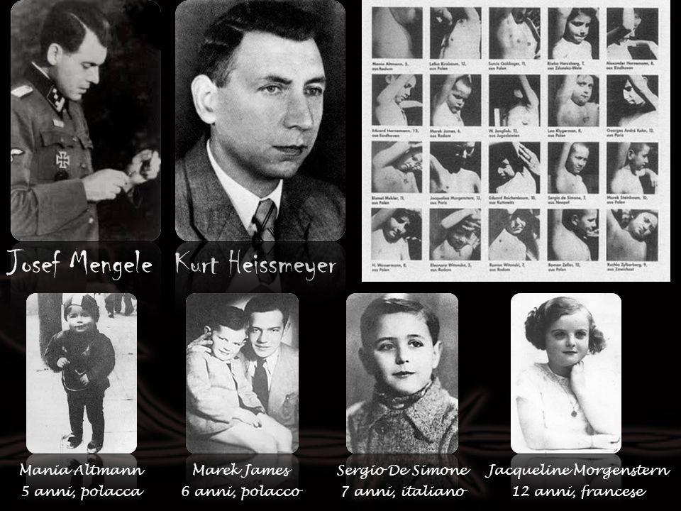 Kurt HeissmeyerJosef Mengele Mania Altmann 5 anni, polacca Marek James 6 anni, polacco Jacqueline Morgenstern 12 anni, francese Sergio De Simone 7 ann