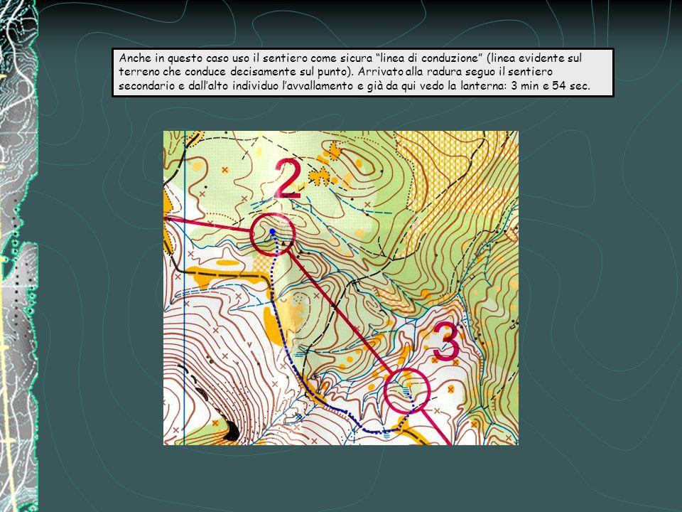 Anche in questo caso uso il sentiero come sicura linea di conduzione (linea evidente sul terreno che conduce decisamente sul punto).