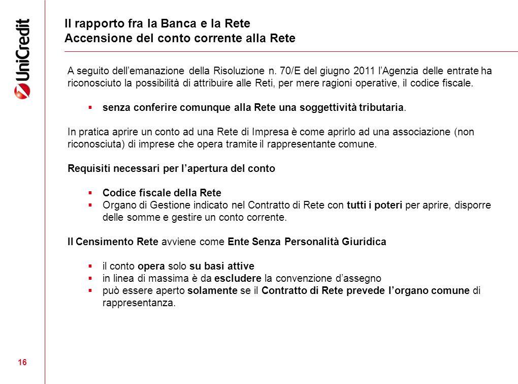 16 A seguito dellemanazione della Risoluzione n. 70/E del giugno 2011 lAgenzia delle entrate ha riconosciuto la possibilità di attribuire alle Reti, p