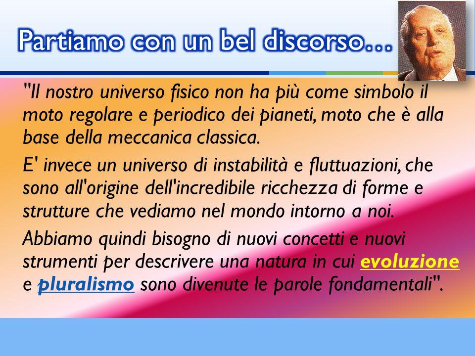 ''Il nostro universo fisico non ha più come simbolo il moto regolare e periodico dei pianeti, moto che è alla base della meccanica classica. E' invece