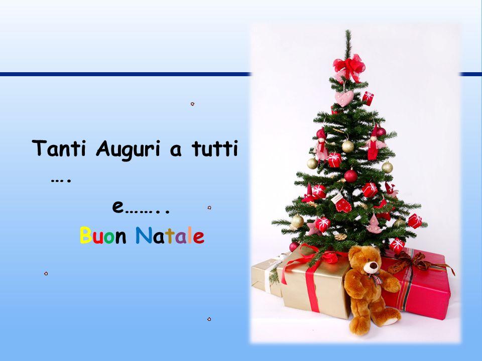 Tanti Auguri a tutti …. e…….. Buon Natale