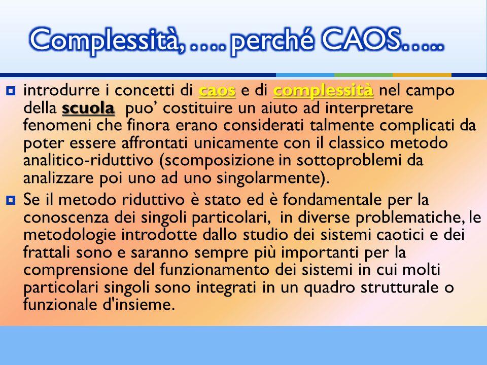 caoscomplessità scuola introdurre i concetti di caos e di complessità nel campo della scuola puo costituire un aiuto ad interpretare fenomeni che fino