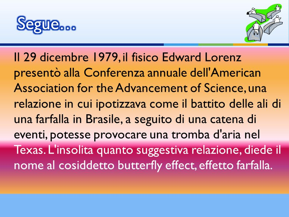 Il 29 dicembre 1979, il fisico Edward Lorenz presentò alla Conferenza annuale dell'American Association for the Advancement of Science, una relazione